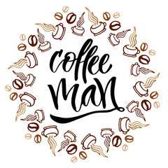 Coffee man. Modern hand lettering. Brush pen calligraphy for poster or card