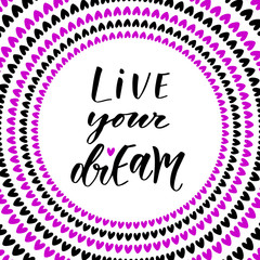 Live your dreams. Hand lettering modern calligraphy. Inspirational phrase in vector