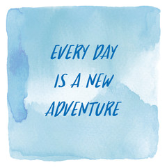 Every day is a new adventure on blue watercolor background