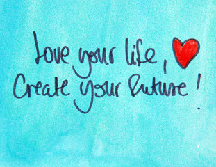 love your life and create your future
