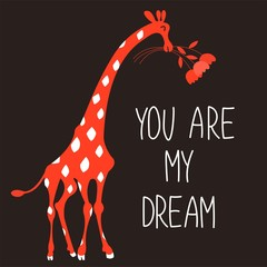 "Cute illustration with cartoon giraffe and inscription by hand. ""You're my dream!"""