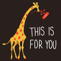 "Funny cartoon giraffe with a bouquet of flowers and handwritten: ""This is for you"". Vector illustration."