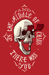 skull in love grunge lettering - in the middle of chaos there was you