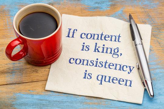 Content is king, consistency queen