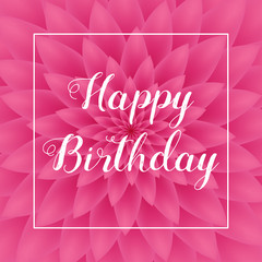 Happy Birthday card - Lovely Greeting Card with pink chrysanthemum in the background.