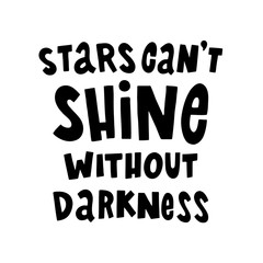 Stars can't shine without darkness. The quote hand-drawing of black ink. Vector Image. It can be used for website design, article, phone case, poster, t-shirt, mug etc.