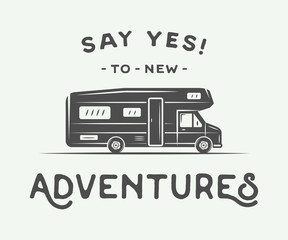 Vintage retro poster with camper. Say yes to new adventures.