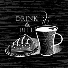 Black and white vector illustrations cup of coffee and piece of cake on a plate and an inscription Drink and Bite in vintage style