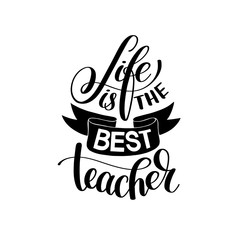 life is the best teacher black and white hand written lettering