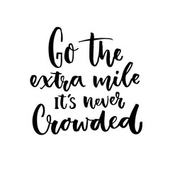 Go the extra mile, it's never crowded. Motivational quote about progress and dreams. Inspirational typography poster