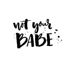Not your babe. Typography poster with brush lettering. Vector inscription.