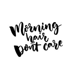 Morning hair don't care. Funny quote about wake up at the morning. Vector lettering for apparel and posters