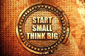 start small think big, 3D rendering, text on metal