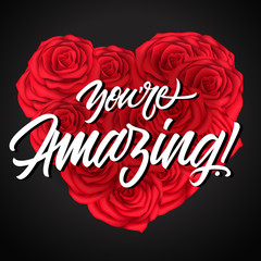 You Are Amazing Lettering on Roses Heart