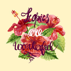 Raster lovely illustration with some hibiscus flowers augmented with a positive inscription about tropics. Floral, tropical, natural themes, design element, printed goods and floristry sources.
