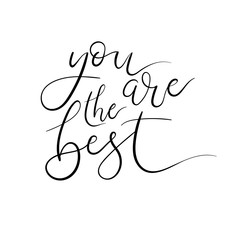 You are the best hand lettering card. Modern brush calligraphy. Vector illustration. Isolated on white background. Brush Painted Letters.