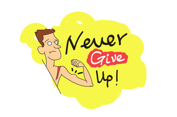 Never give up !the guy shows muscles. Vector calligraphy with decor elements. doodles. Hand drawn lettering collection.  Design for t-shirt and prints. Funny posters.