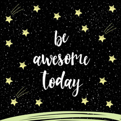 Handwritten lettering isolated on black. Doodle handmade be awesome today quote for design t-shirt,  card,  invitation, poster, brochures, notebook, scrapbook, album etc.