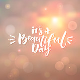 Its A Beautiful Day Inspirational Quote For Good Morning Custom