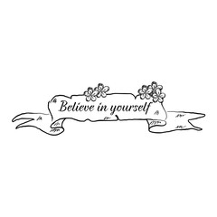 Hand drawn ribbon banner with phrase Believe in yourself isolated on white background