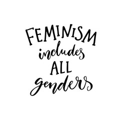 Feminism includes all genders. Feminist saying about equality of women and men. Inspirational quote, modern calligraphy. Black text isolated on white background.