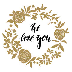love sweet love - Hand drawn calligraphy and brush pen lettering with gold wreath floral frame.