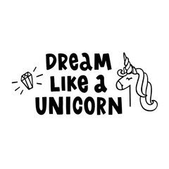 Dream like a unicorn. The hand-drawing quote of  ink on a white background.  With a unicorn and crystal. It can be used for website design, article, phone case, poster, t-shirt, mug etc.
