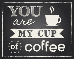 Typography 'you are my cup of coffee' with chalkboard background. Coffee quote illustration vector.