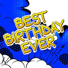 Best Birthday Ever - Comic book style word on abstract background.