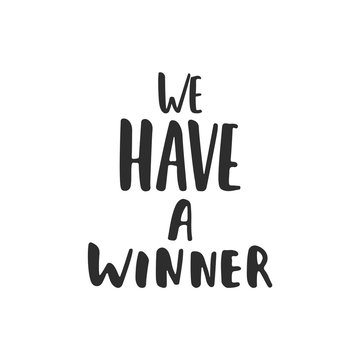 We have a winner - hand drawn lettering phrase for film festival award isolated on the white background. Fun brush ink inscription for photo overlays, greeting card or t-shirt print, poster design.