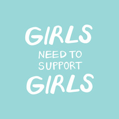 Girls need to support girls. Feminism quote, woman motivational slogan.