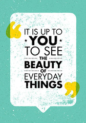 It Is Up To You To See The Beauty Of Everyday Things. Inspiring Creative Motivation Quote. Vector Typography Banner