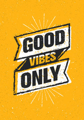Good Vibes Only Inspiring Creative Motivation Quote. Vector Typography Banner Design Concept On Stained Background