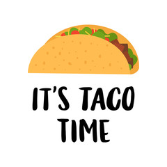 "The hand-drawing inscription: ""It's taco time"", of black ink on a white background, with image flat taco. It can be used for menu, sign, banner,  poster, and other  promotional marketing materials."