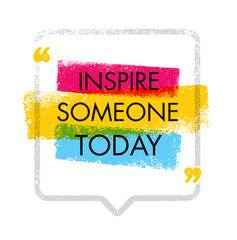 Inspire Someone Today. Creative Inspiration Image Vector Illustration. Motivation Quote Design Concept