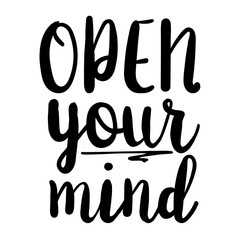 open your mind inspiration quotes lettering. Calligraphy graphic design sign element. Vector Hand written style Quote design letter element