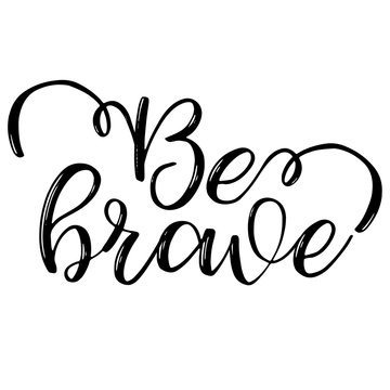 Be brave inspiration quotes lettering. Calligraphy graphic design sign element. Vector Hand written style Quote design letter element