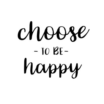 Choose to be happy inspiration quotes lettering. Calligraphy graphic design sign element. Vector Hand written style Quote design letter element