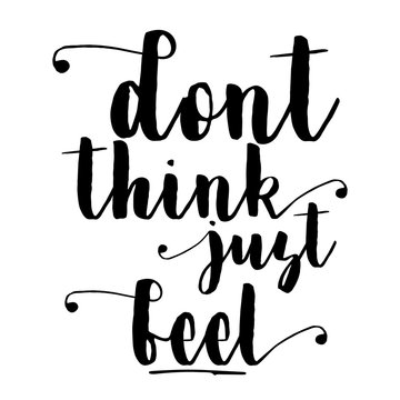 Dont think just feel inspiration quotes lettering. Calligraphy graphic design sign element. Vector Hand written style Quote design letter element