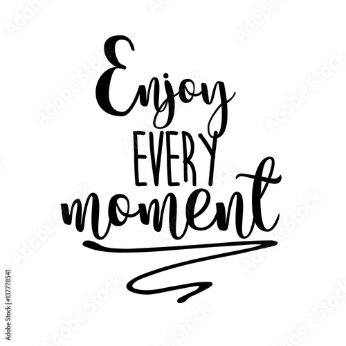 Quotes Calligraphy Extraordinary Enjoy Every Moment Inspiration Quotes Letteringcalligraphy