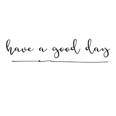 have a good day inspiration quotes lettering. Calligraphy graphic design sign element. Vector Hand written style Quote design letter element