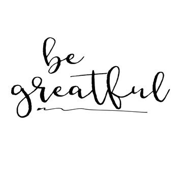 Be greatful inspiration quotes lettering. Calligraphy graphic design sign element. Vector Hand written style Quote design letter element