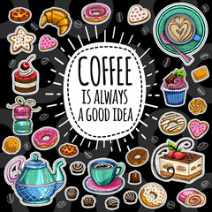 Coffee is always a good idea, pot, cup, coffee beans, cappuccino, coffee, sweets cookies cake star, biscuit croissant tiramisu candies, donuts. Lettering quote. Hand drawn design elements