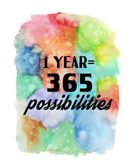 1 year = 365 possibilities. Motivational quote on watercolor texture.