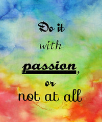 Motivational quote on watercolor texture. Do it with passion or not at all.