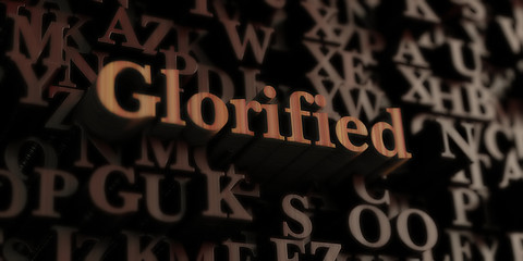 Glorified - Wooden 3D rendered letters/message.  Can be used for an online banner ad or a print postcard.