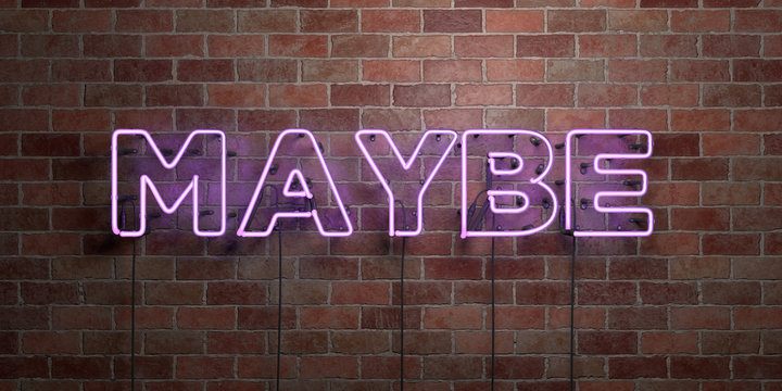 MAYBE - fluorescent Neon tube Sign on brickwork - Front view - 3D rendered royalty free stock picture. Can be used for online banner ads and direct mailers..