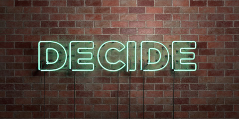 DECIDE - fluorescent Neon tube Sign on brickwork - Front view - 3D rendered royalty free stock picture. Can be used for online banner ads and direct mailers..