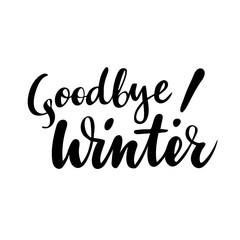 Farewell greeting card with phrase: Goodbye winter. Vector isolated illustration: brush calligraphy, hand lettering. Inspirational typography poster.