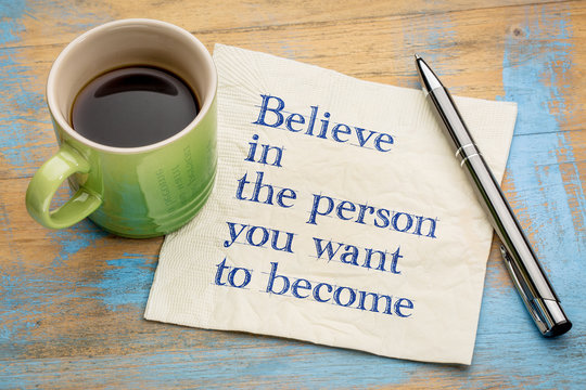 Believe in person you want to become